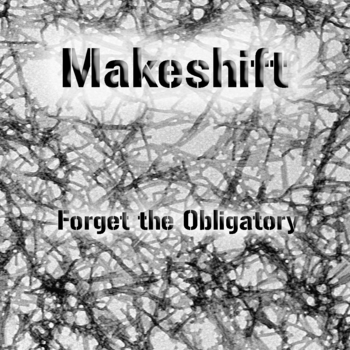 makeshift-forget-the-obligatory